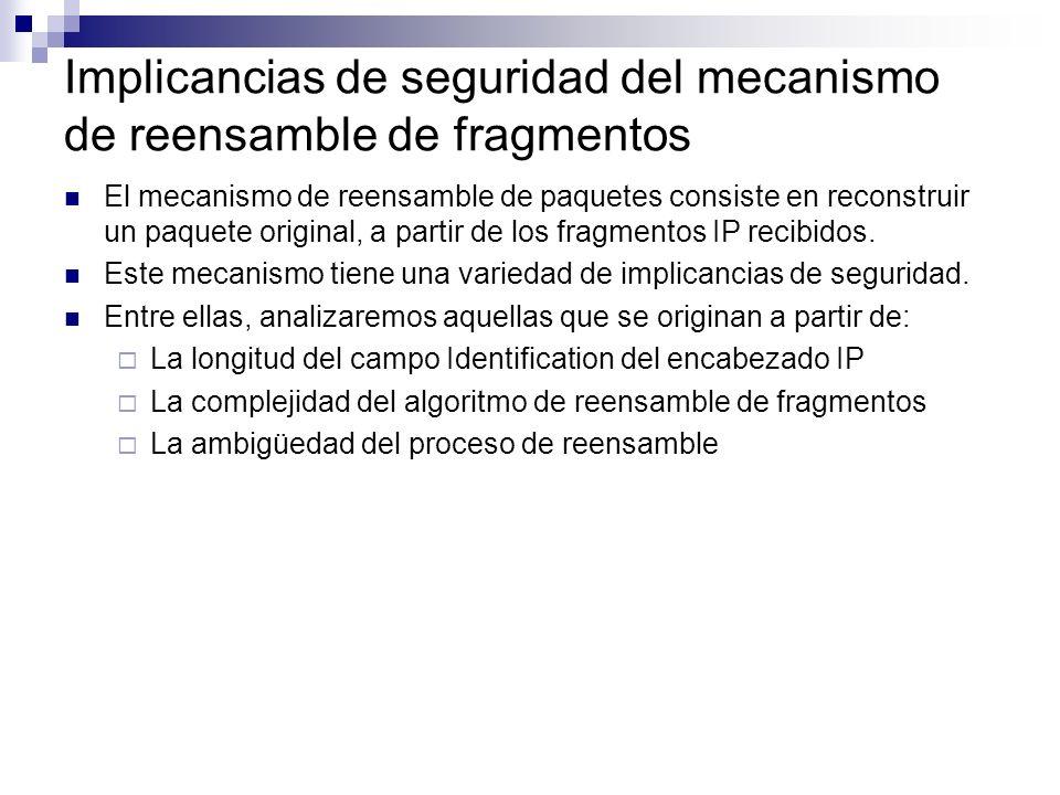 El mecanismo de reensamble de paquetes consiste en reconstruir un paquete original, a partir de los fragmentos IP recibidos. Este mecanismo tiene una
