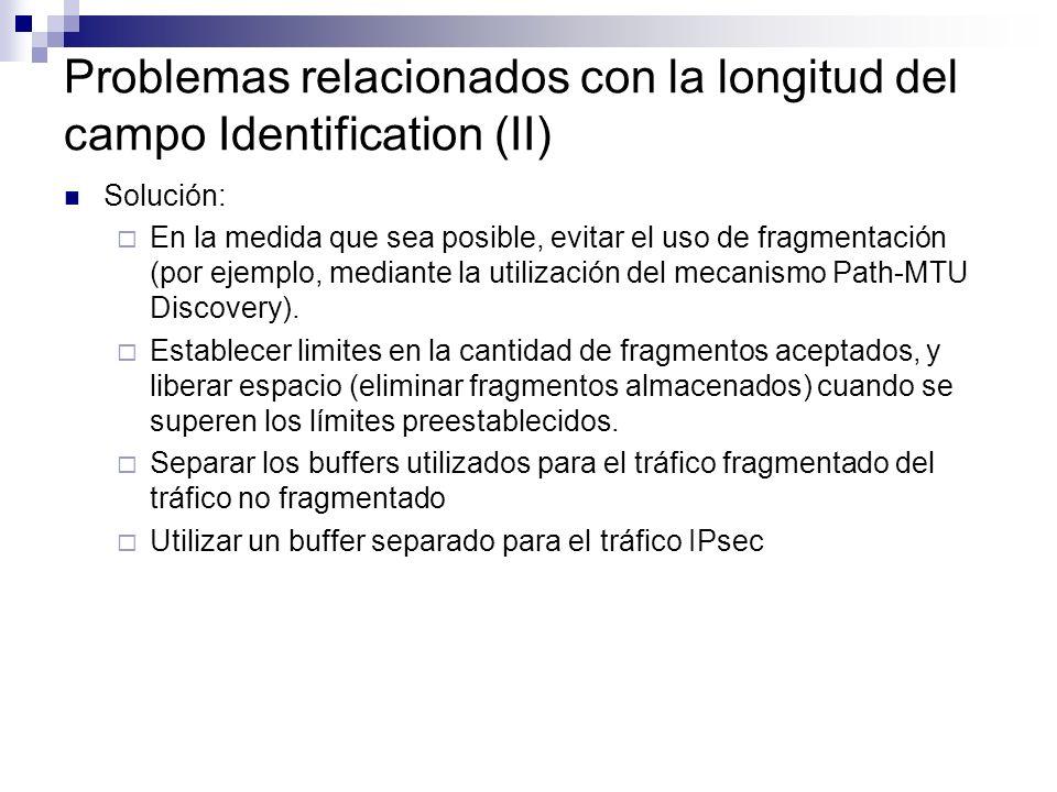 Problemas relacionados con la longitud del campo Identification (II) Solución: En la medida que sea posible, evitar el uso de fragmentación (por ejemplo, mediante la utilización del mecanismo Path-MTU Discovery).