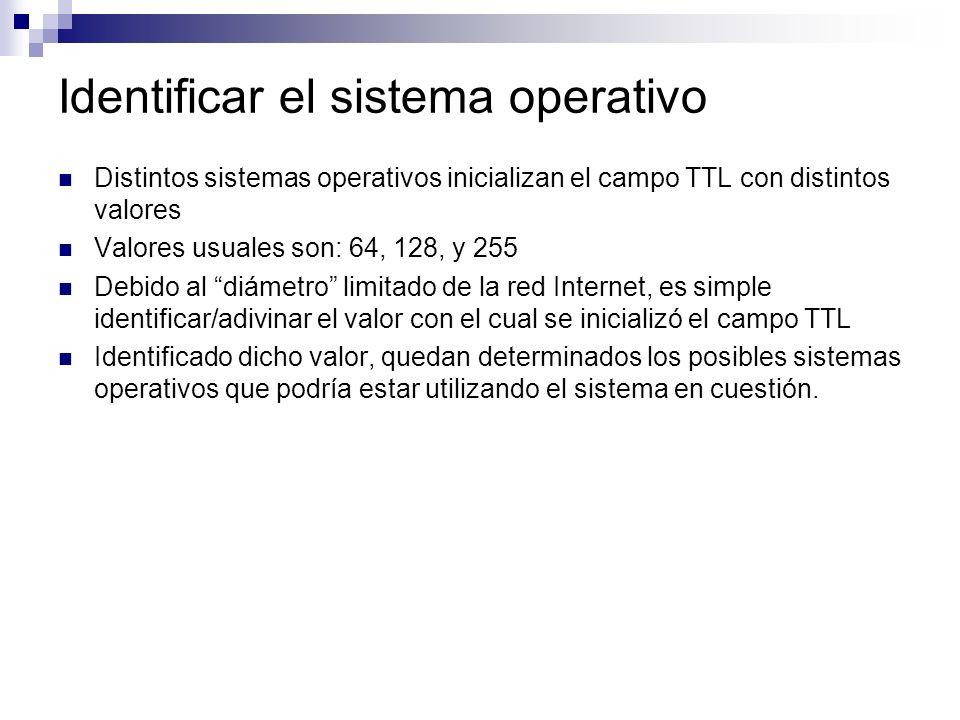 Identificar el sistema operativo Distintos sistemas operativos inicializan el campo TTL con distintos valores Valores usuales son: 64, 128, y 255 Debi