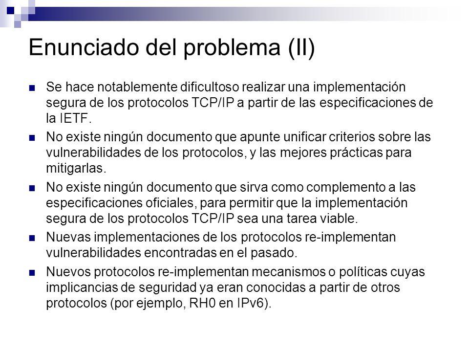 Enunciado del problema (II) Se hace notablemente dificultoso realizar una implementación segura de los protocolos TCP/IP a partir de las especificacio