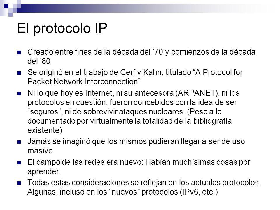 El protocolo IP Creado entre fines de la década del 70 y comienzos de la década del 80 Se originó en el trabajo de Cerf y Kahn, titulado A Protocol fo