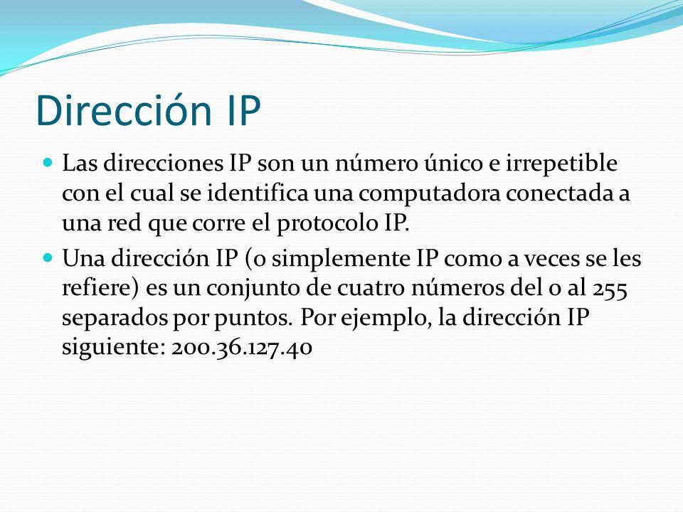 Dirección IP Las direcciones IP son un número único e irrepetible con el cual se identifica una computadora conectada a una red que corre el protocolo