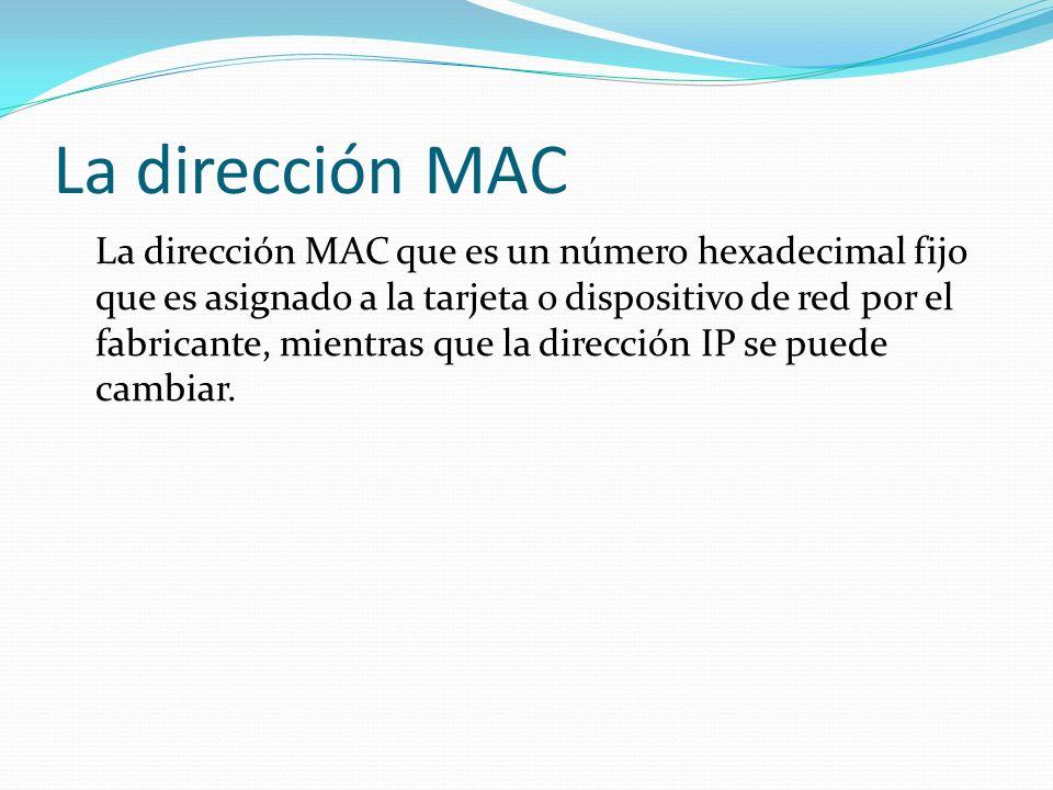 La dirección MAC La dirección MAC que es un número hexadecimal fijo que es asignado a la tarjeta o dispositivo de red por el fabricante, mientras que