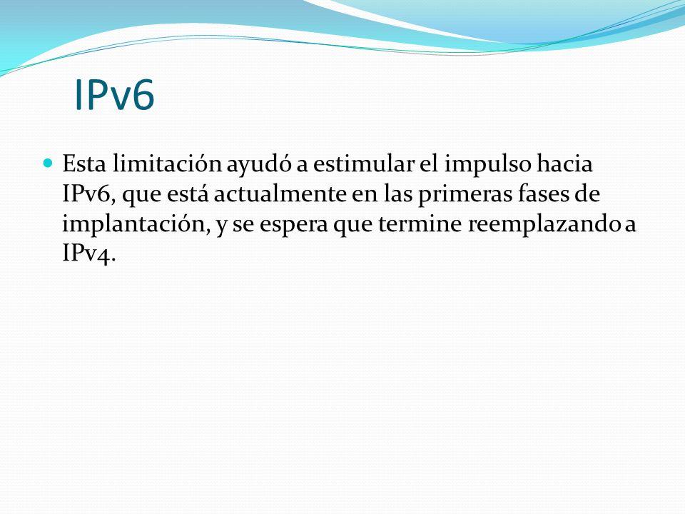 IPv6 Esta limitación ayudó a estimular el impulso hacia IPv6, que está actualmente en las primeras fases de implantación, y se espera que termine reem
