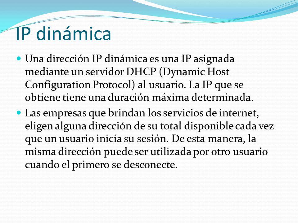 IP dinámica Una dirección IP dinámica es una IP asignada mediante un servidor DHCP (Dynamic Host Configuration Protocol) al usuario. La IP que se obti