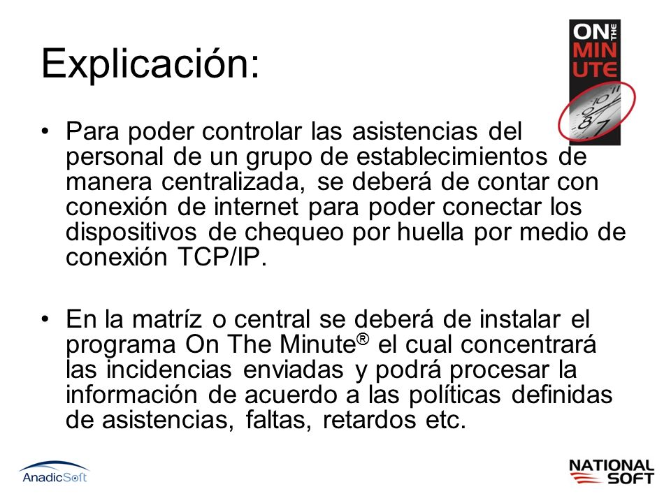 Explicación: Para poder controlar las asistencias del personal de un grupo de establecimientos de manera centralizada, se deberá de contar con conexió