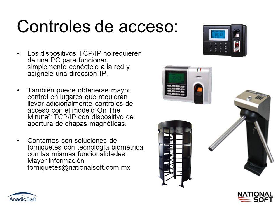 Controles de acceso: Los dispositivos TCP/IP no requieren de una PC para funcionar, simplemente conéctelo a la red y asígnele una dirección IP. Tambié