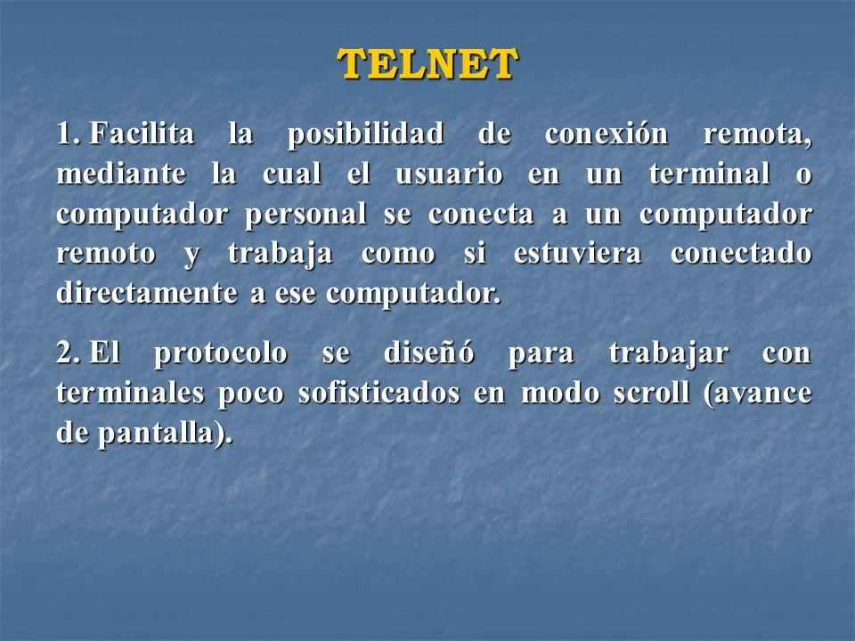 TELNET 1. Facilita la posibilidad de conexión remota, mediante la cual el usuario en un terminal o computador personal se conecta a un computador remo