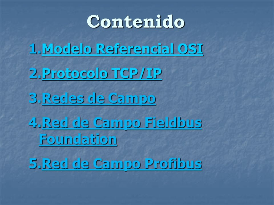 Contenido 1.Modelo Referencial OSI Modelo Referencial OSIModelo Referencial OSI 2.Protocolo TCP/IP Protocolo TCP/IPProtocolo TCP/IP 3.Redes de Campo 4