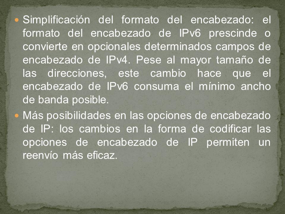 Simplificación del formato del encabezado: el formato del encabezado de IPv6 prescinde o convierte en opcionales determinados campos de encabezado de