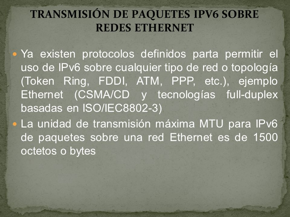 Ya existen protocolos definidos parta permitir el uso de IPv6 sobre cualquier tipo de red o topología (Token Ring, FDDI, ATM, PPP, etc.), ejemplo Ethe