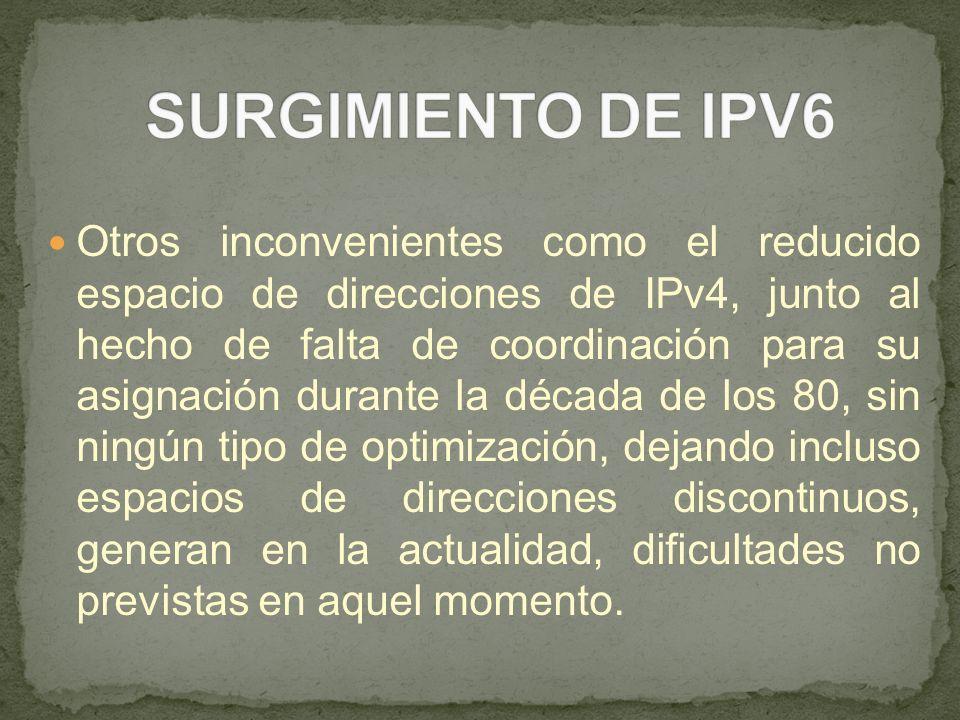 Otros inconvenientes como el reducido espacio de direcciones de IPv4, junto al hecho de falta de coordinación para su asignación durante la década de