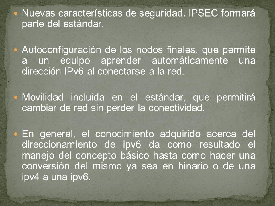 Nuevas características de seguridad. IPSEC formará parte del estándar. Autoconfiguración de los nodos finales, que permite a un equipo aprender automá