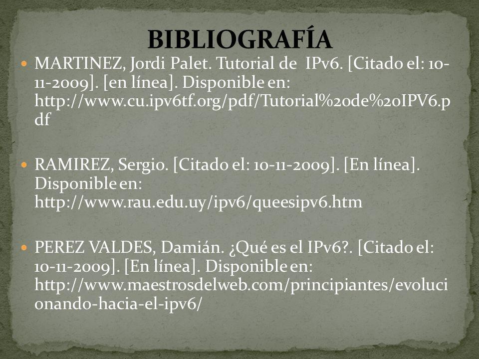 MARTINEZ, Jordi Palet. Tutorial de IPv6. [Citado el: 10- 11-2009]. [en línea]. Disponible en: http://www.cu.ipv6tf.org/pdf/Tutorial%20de%20IPV6.p df R