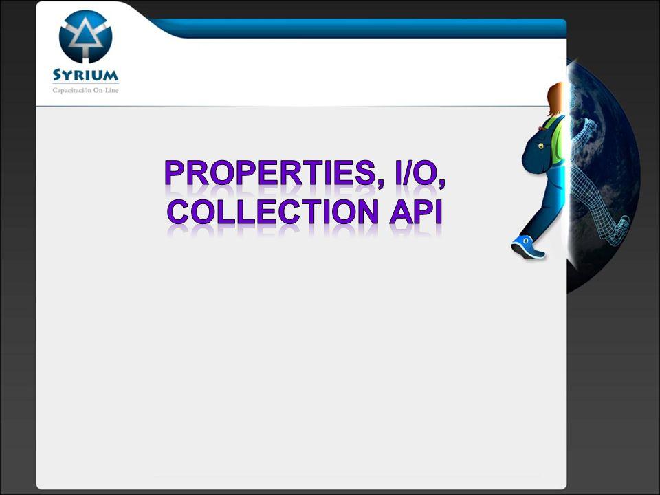 Propiedades del Sistema La clase Properties Streams Consola I/O Entrada y Salida Archivos: File Colecciones Iteradores Maps