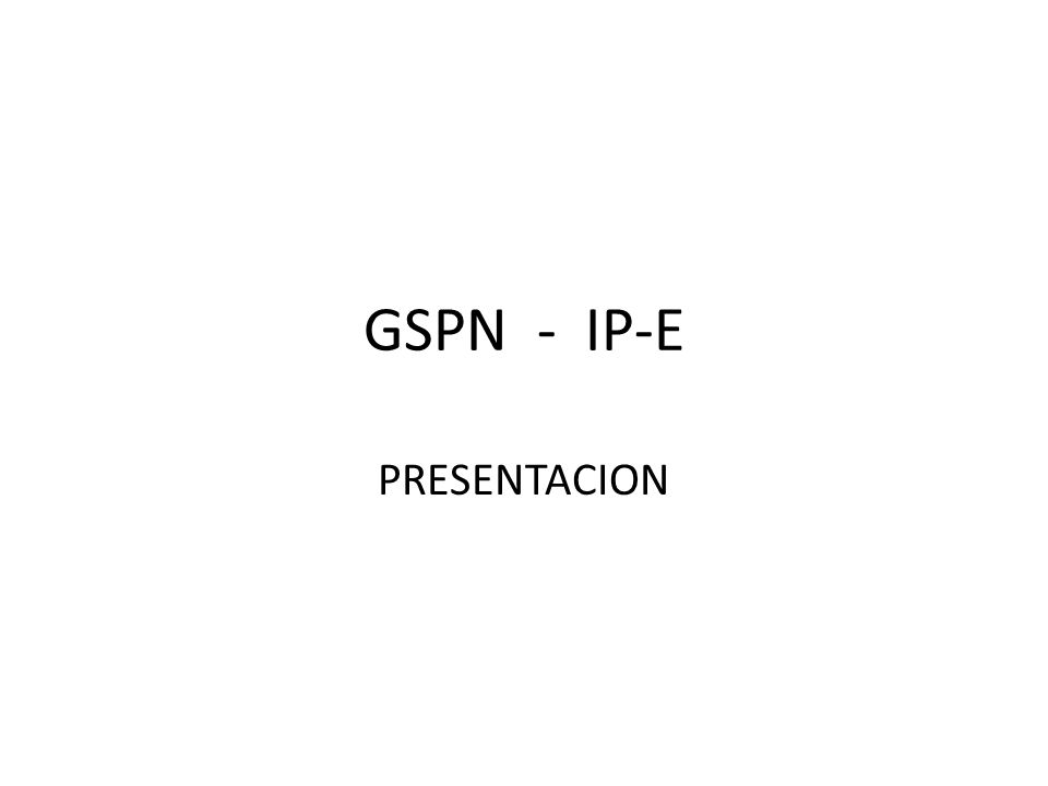 GSPN - IP-E PRESENTACION