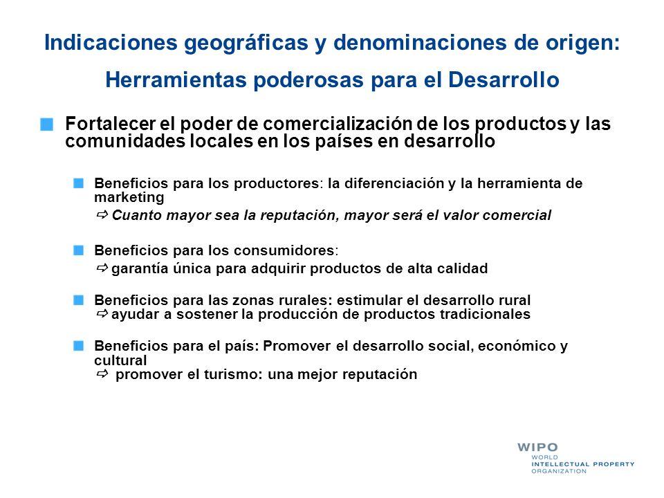 Indicaciones geográficas y denominaciones de origen: Herramientas poderosas para el Desarrollo Fortalecer el poder de comercialización de los producto