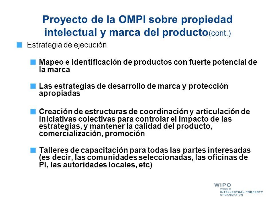 Proyecto de la OMPI sobre propiedad intelectual y marca del producto (cont.) Estrategia de ejecución Mapeo e identificación de productos con fuerte po