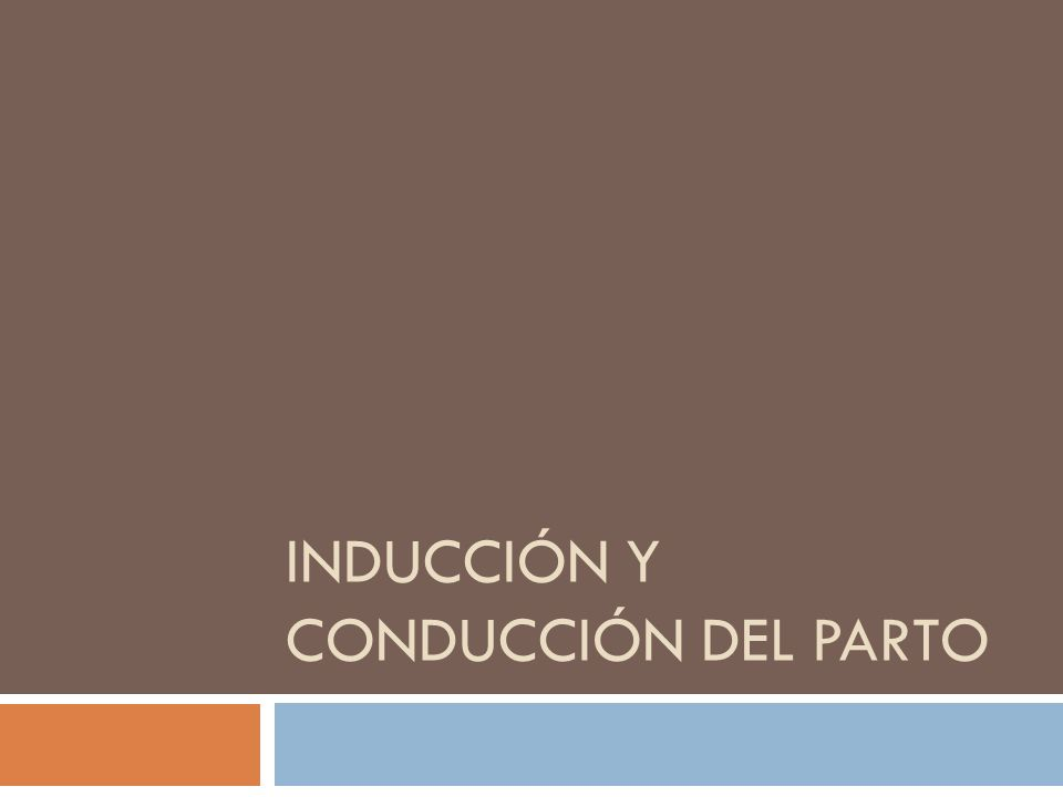 INDUCCIÓN Y CONDUCCIÓN DEL PARTO