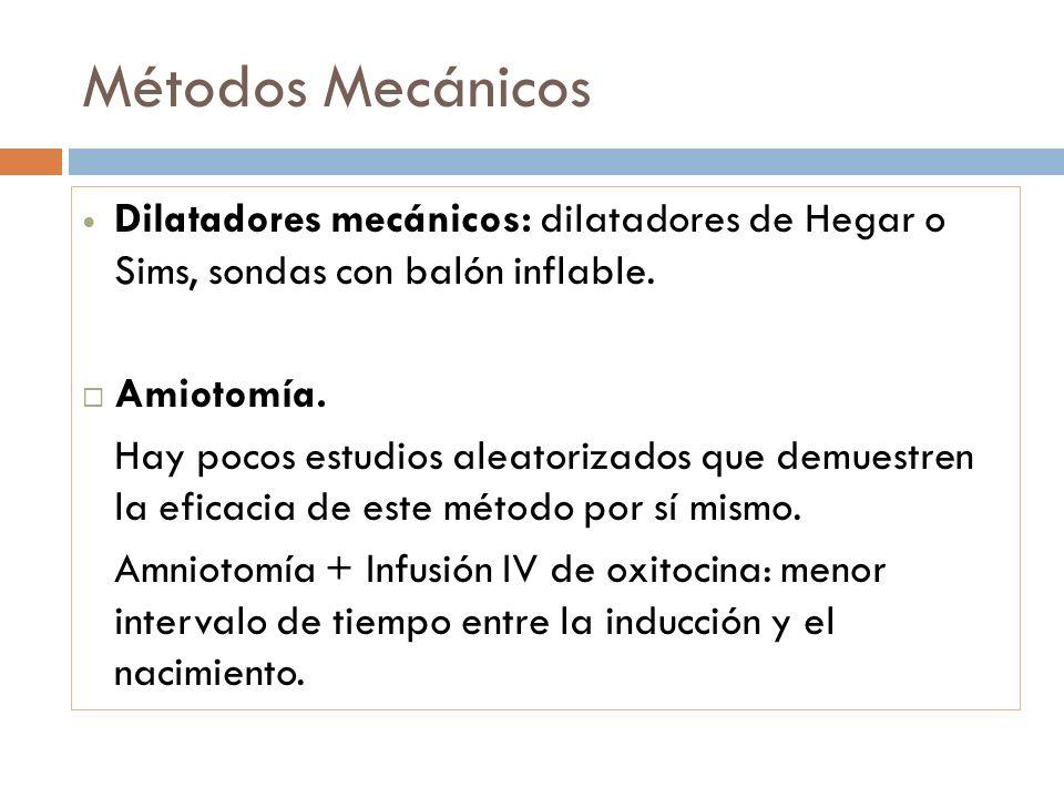 Métodos Mecánicos Dilatadores mecánicos: dilatadores de Hegar o Sims, sondas con balón inflable. Amiotomía. Hay pocos estudios aleatorizados que demue