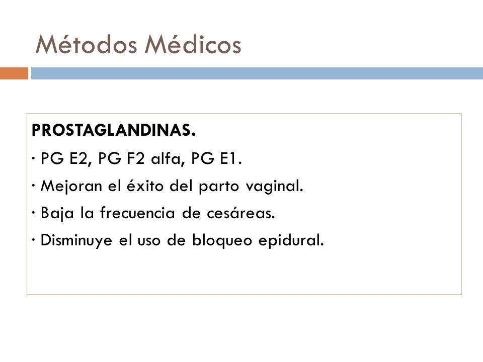 Métodos Médicos PROSTAGLANDINAS. · PG E2, PG F2 alfa, PG E1. · Mejoran el éxito del parto vaginal. · Baja la frecuencia de cesáreas. · Disminuye el us