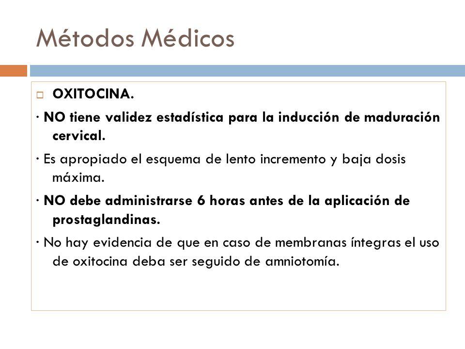 Métodos Médicos OXITOCINA. · NO tiene validez estadística para la inducción de maduración cervical. · Es apropiado el esquema de lento incremento y ba