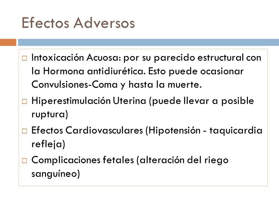 Efectos Adversos Intoxicación Acuosa: por su parecido estructural con la Hormona antidiurética. Esto puede ocasionar Convulsiones-Coma y hasta la muer