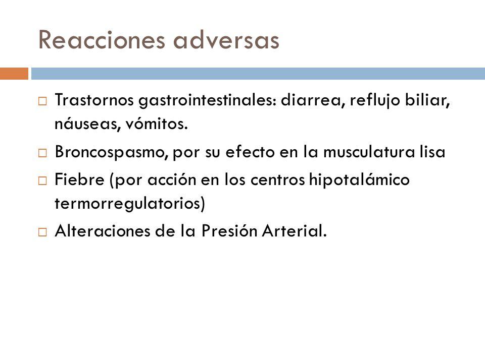 Reacciones adversas Trastornos gastrointestinales: diarrea, reflujo biliar, náuseas, vómitos. Broncospasmo, por su efecto en la musculatura lisa Fiebr
