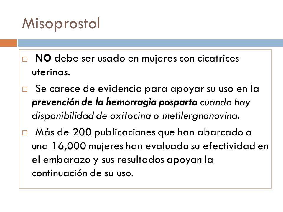 Misoprostol NO debe ser usado en mujeres con cicatrices uterinas. Se carece de evidencia para apoyar su uso en la prevención de la hemorragia posparto