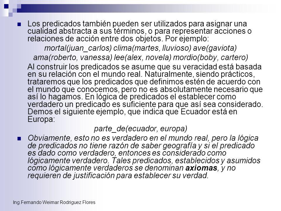 Ing.Fernando Weimar Rodriguez Flores Los predicados también pueden ser utilizados para asignar una cualidad abstracta a sus términos, o para represent