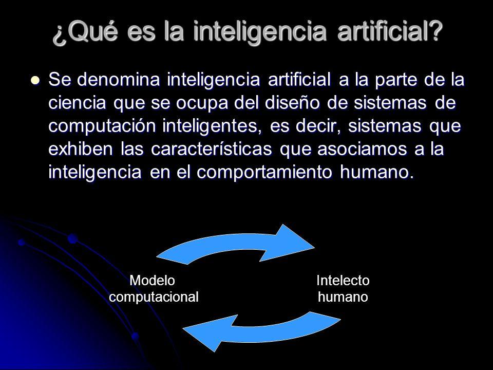 ¿Qué es la inteligencia artificial? Se denomina inteligencia artificial a la parte de la ciencia que se ocupa del diseño de sistemas de computación in