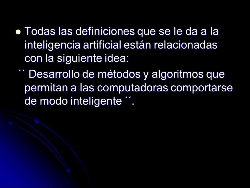Todas las definiciones que se le da a la inteligencia artificial están relacionadas con la siguiente idea: Todas las definiciones que se le da a la in