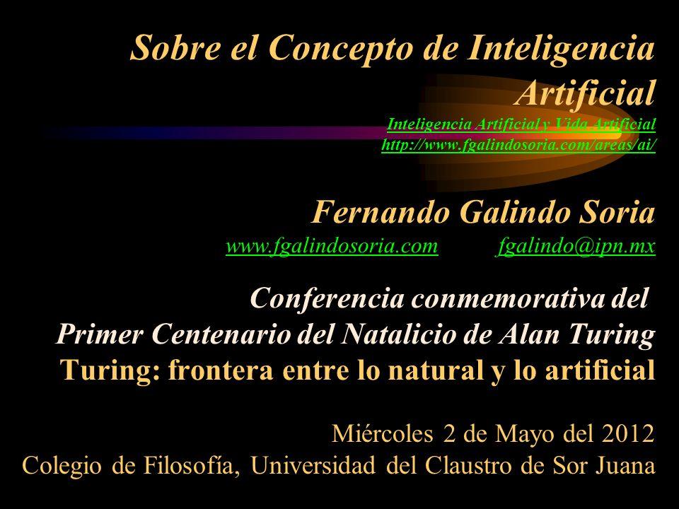 Sobre el Concepto de Inteligencia Artificial Inteligencia Artificial y Vida Artificial http://www.fgalindosoria.com/areas/ai/ Fernando Galindo Soria w
