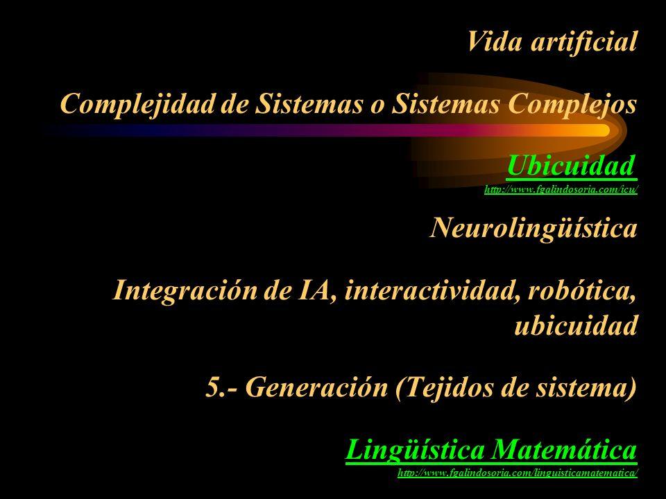 Vida artificial Complejidad de Sistemas o Sistemas Complejos Ubicuidad http://www.fgalindosoria.com/icu/ Neurolingüística Integración de IA, interacti