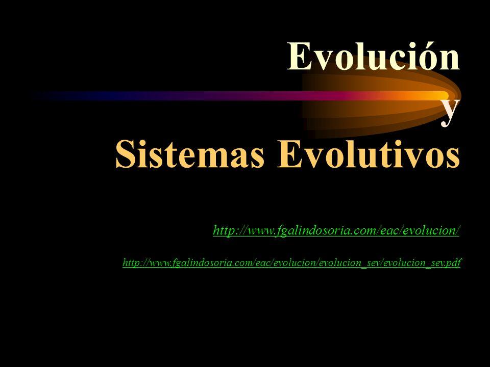 Evolución y Sistemas Evolutivos http://www.fgalindosoria.com/eac/evolucion/ http://www.fgalindosoria.com/eac/evolucion/evolucion_sev/evolucion_sev.pdf