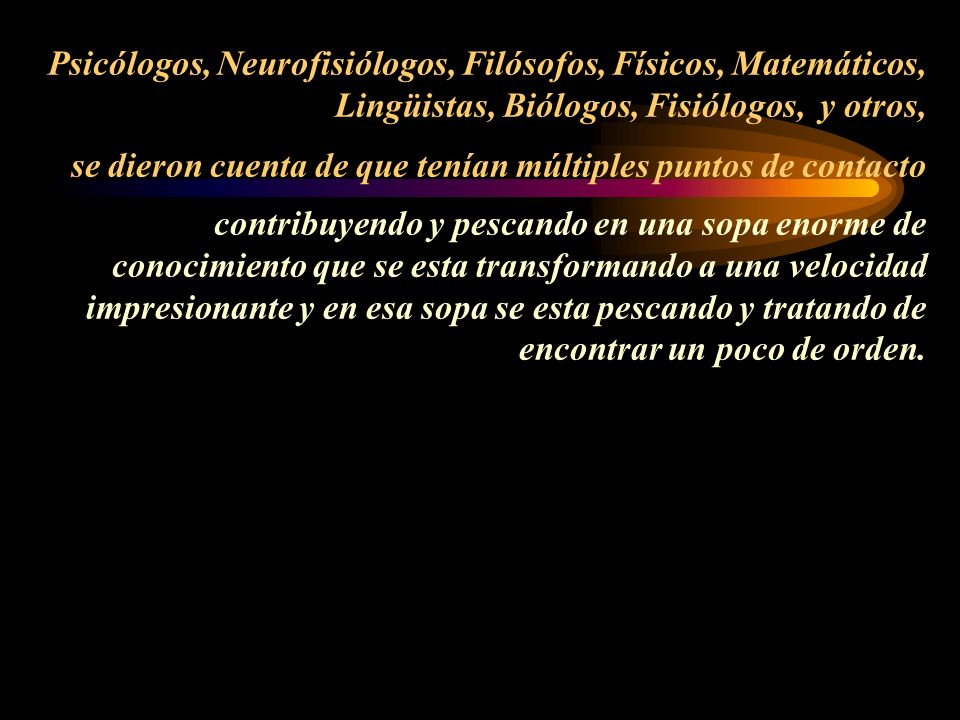Psicología Neurologí a Lingüística Matemática s Etologí a Física Sociología ------- Filosofía