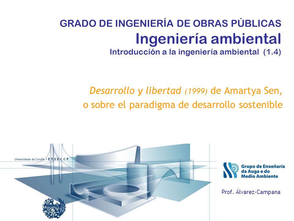 Desarrollo y libertad (1999) de Amartya Sen, o sobre el paradigma de desarrollo sostenible Prof. Álvarez-Campana GRADO DE INGENIERÍA DE OBRAS PÚBLICAS