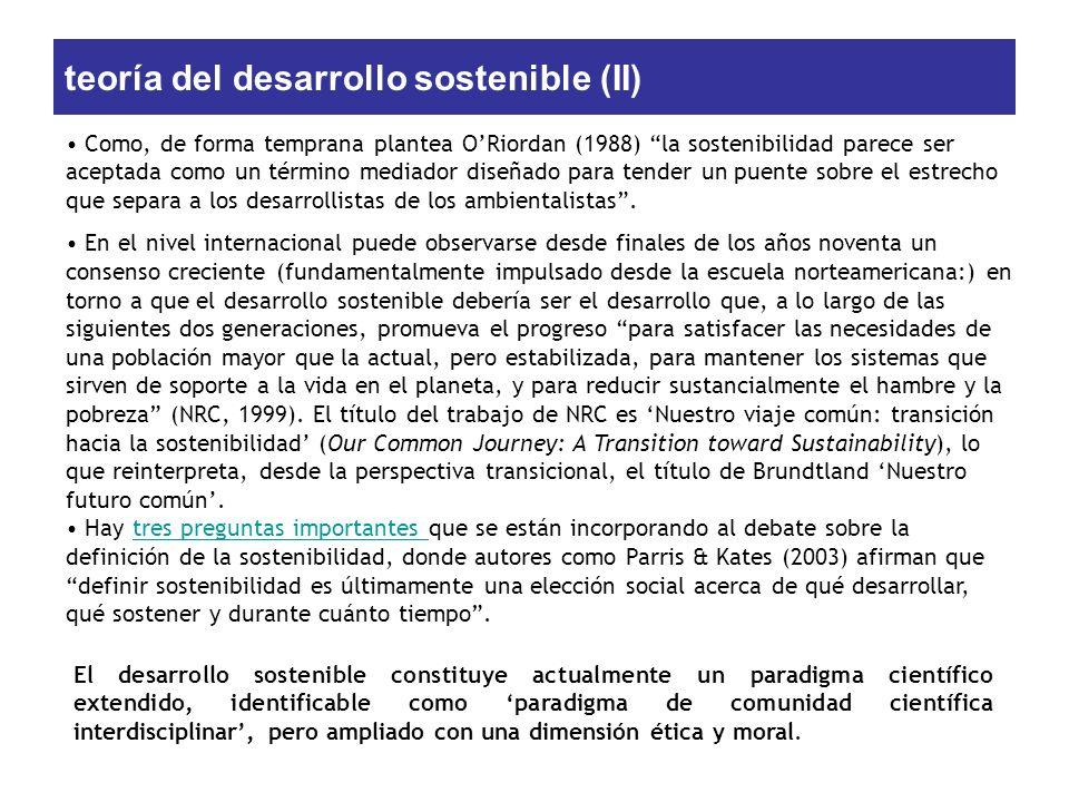 teoría del desarrollo sostenible (II) Como, de forma temprana plantea ORiordan (1988) la sostenibilidad parece ser aceptada como un término mediador d