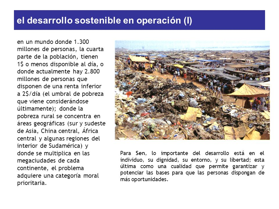el desarrollo sostenible en operación (I) en un mundo donde 1.300 millones de personas, la cuarta parte de la población, tienen 1$ o menos disponible