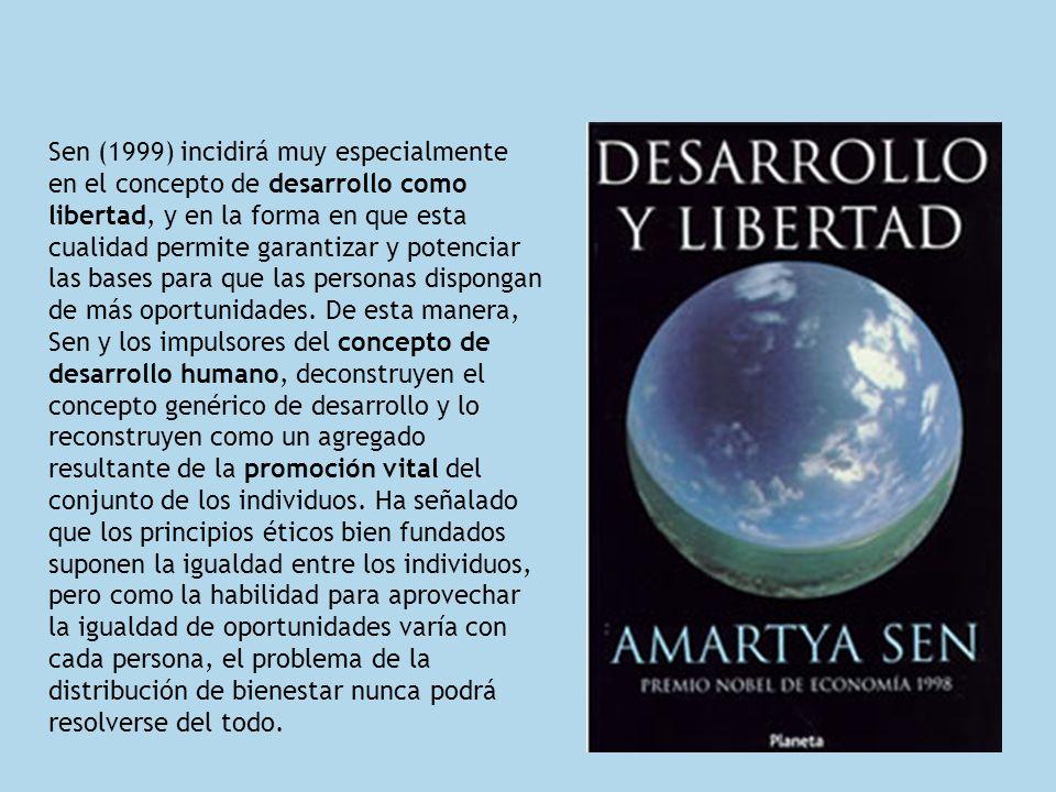 Sen (1999) incidirá muy especialmente en el concepto de desarrollo como libertad, y en la forma en que esta cualidad permite garantizar y potenciar la