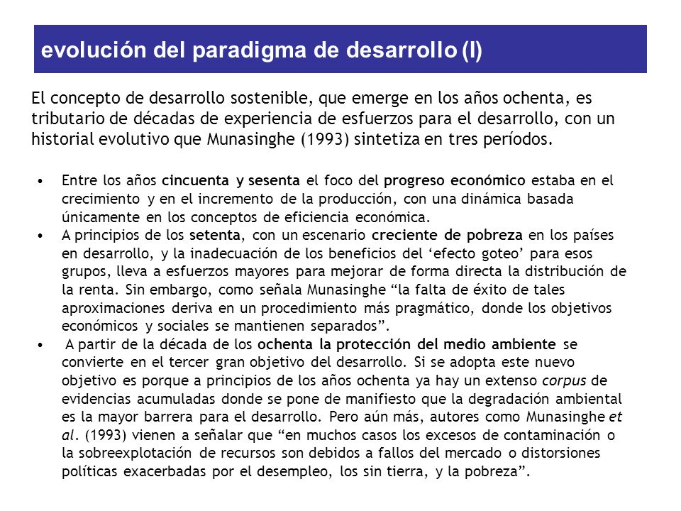 evolución del paradigma de desarrollo (II) Relaciones entre los tres objetivos principales del desarrollo sostenible (modificado de Munasinghe, 1993) Propuesta tentativa de tetraedro del desarrollo sostenible (elaboración propia y modificado a partir de triángulo de Munasinghe, 1993)