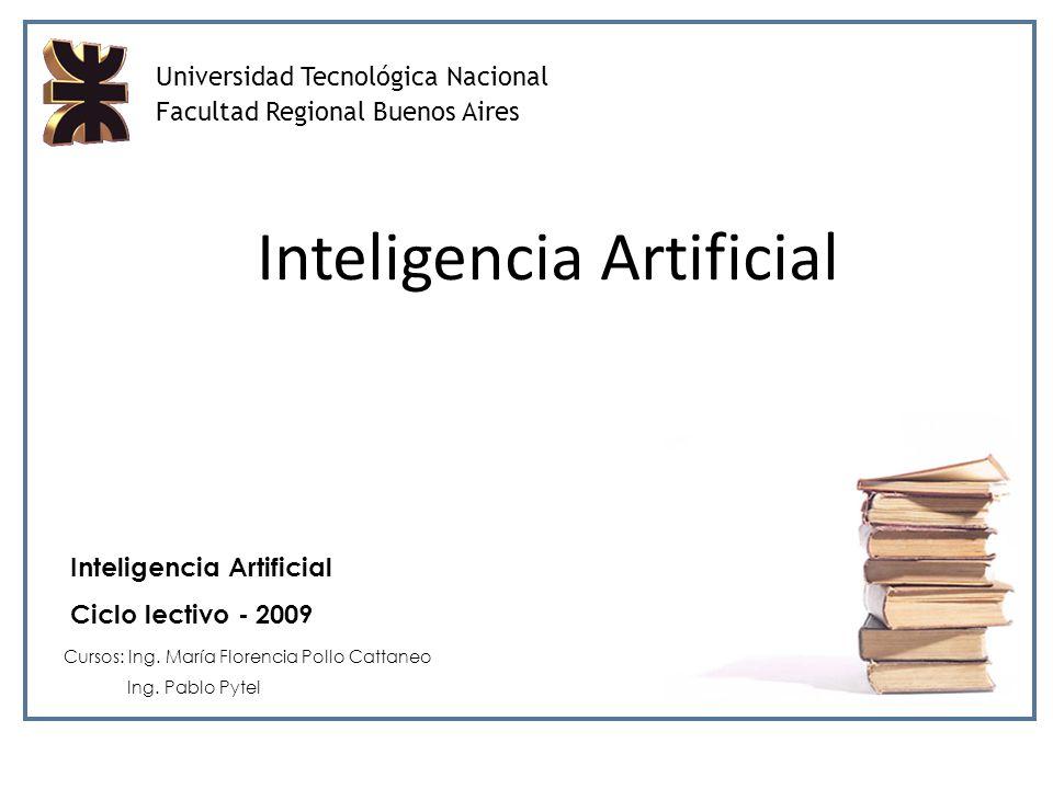 Universidad Tecnológica Nacional Facultad Regional Buenos Aires Inteligencia Artificial Ciclo lectivo - 2009 Cursos: Ing.