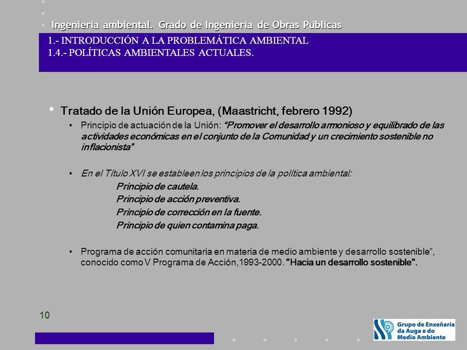 Ingeniería ambiental. Grado de Ingeniería de Obras Públicas 10 Tratado de la Unión Europea, (Maastricht, febrero 1992) Principio de actuación de la Un