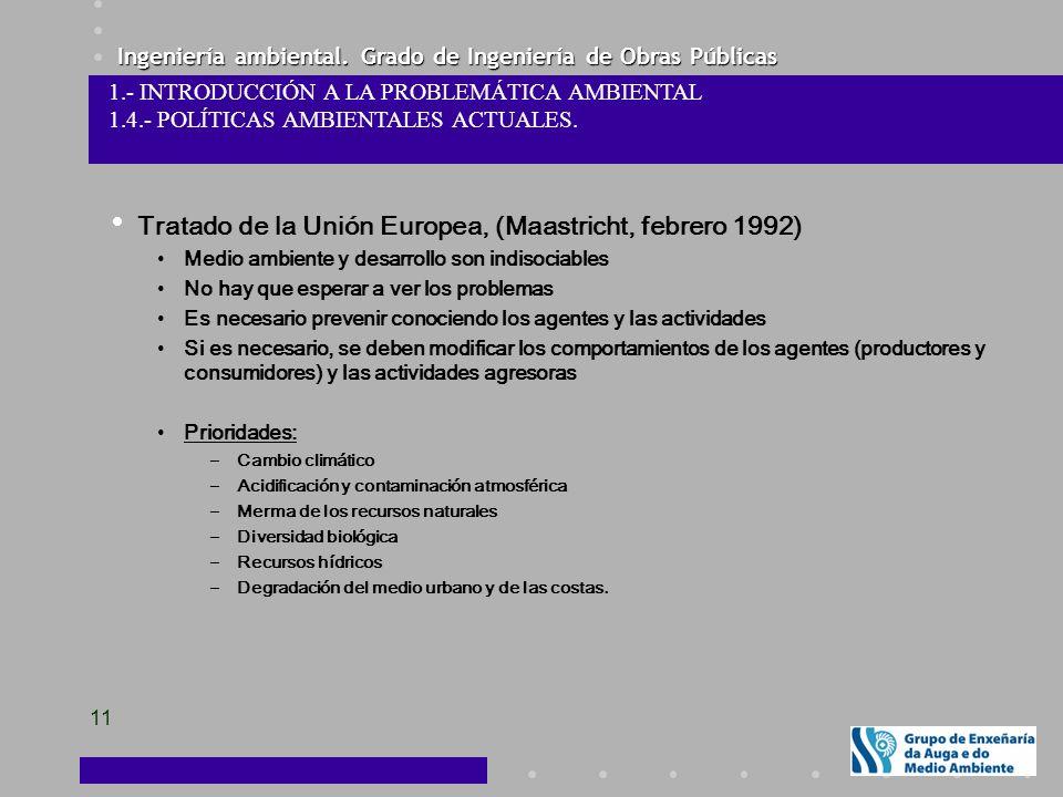 Ingeniería ambiental. Grado de Ingeniería de Obras Públicas 11 Tratado de la Unión Europea, (Maastricht, febrero 1992) Medio ambiente y desarrollo son