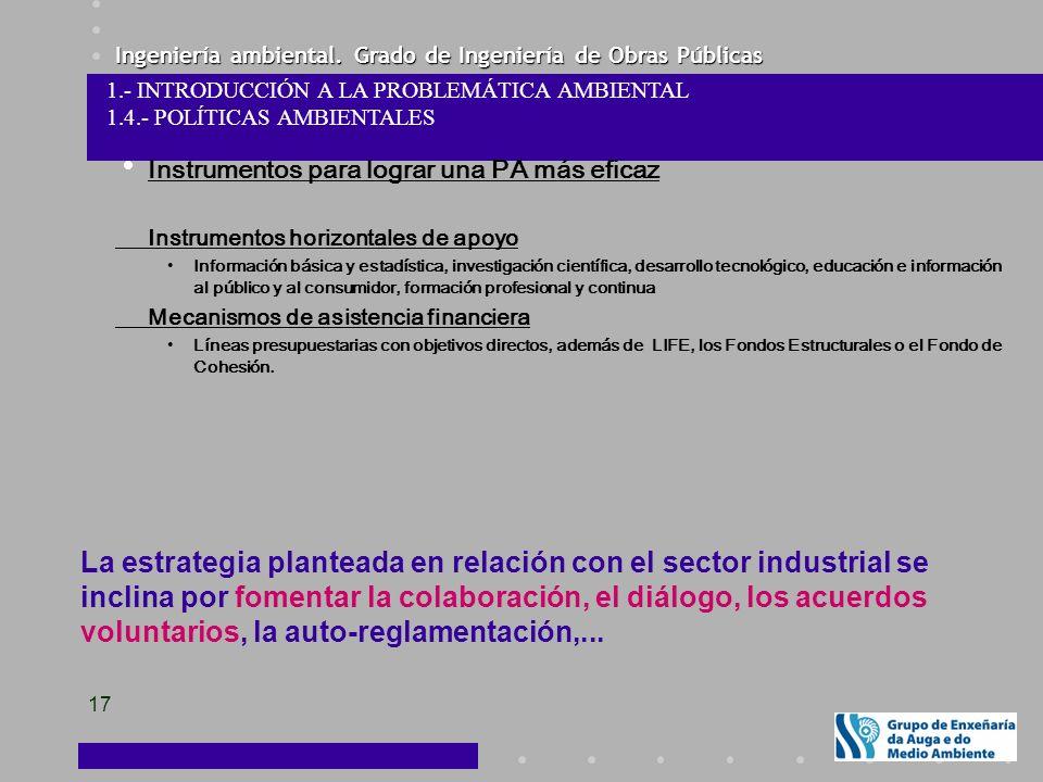 Ingeniería ambiental. Grado de Ingeniería de Obras Públicas 17 Instrumentos para lograr una PA más eficaz Instrumentos horizontales de apoyo Informaci