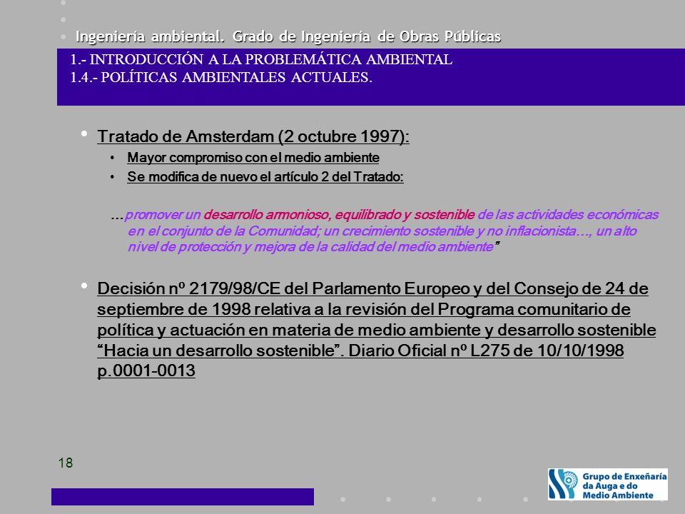 Ingeniería ambiental. Grado de Ingeniería de Obras Públicas 18 Tratado de Amsterdam (2 octubre 1997): Mayor compromiso con el medio ambiente Se modifi