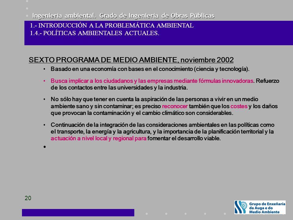 Ingeniería ambiental. Grado de Ingeniería de Obras Públicas 20 SEXTO PROGRAMA DE MEDIO AMBIENTE, noviembre 2002 Basado en una economía con bases en el