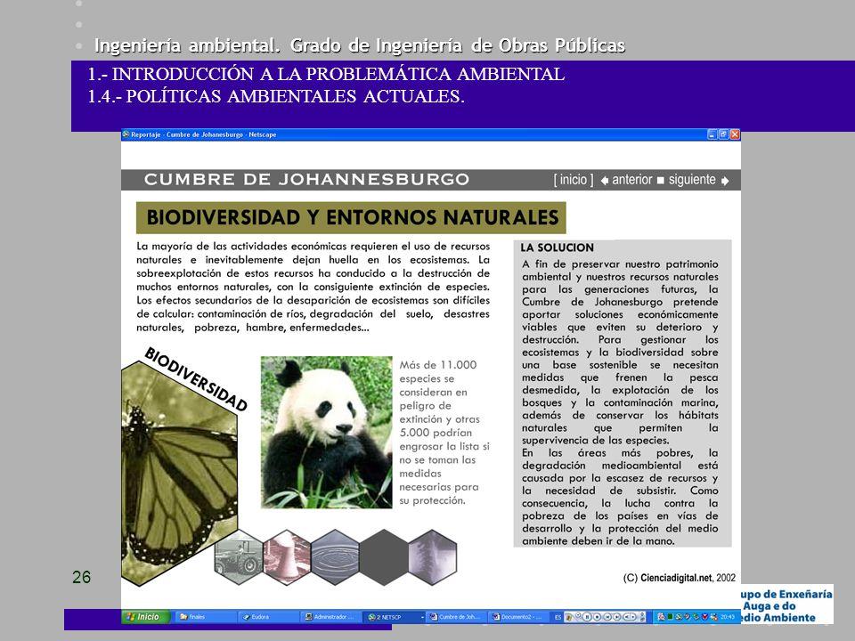 Ingeniería ambiental. Grado de Ingeniería de Obras Públicas 26 1.- INTRODUCCIÓN A LA PROBLEMÁTICA AMBIENTAL 1.4.- POLÍTICAS AMBIENTALES ACTUALES.