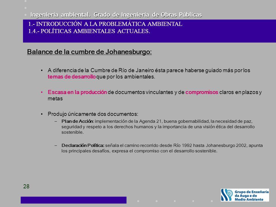 Ingeniería ambiental. Grado de Ingeniería de Obras Públicas 28 Balance de la cumbre de Johanesburgo: A diferencia de la Cumbre de Río de Janeiro ésta