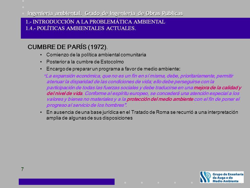 Ingeniería ambiental. Grado de Ingeniería de Obras Públicas 7 1.- INTRODUCCIÓN A LA PROBLEMÁTICA AMBIENTAL 1.4.- POLÍTICAS AMBIENTALES ACTUALES. CUMBR